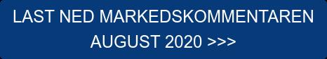 LAST NED MARKEDSKOMMENTAREN  AUGUST 2020 >>>