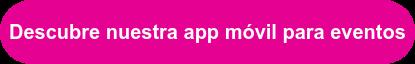 Descubre nuestra app móvil para eventos
