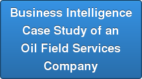 Business Intelligence  Case Study of an  Oil Field Services  Company