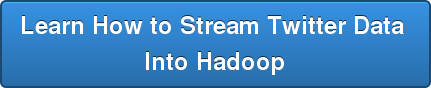Learn How to Stream Twitter Data  Into Hadoop