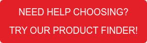 NEED HELP CHOOSING? TRY OUR PRODUCT FINDER!""