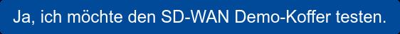 Ja, ich möchte den SD-WAN Demo Koffer testen