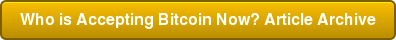 Who is Accepting Bitcoin Now? Article Archive