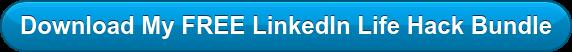 Download My FREE LinkedIn Life Hack Bundle