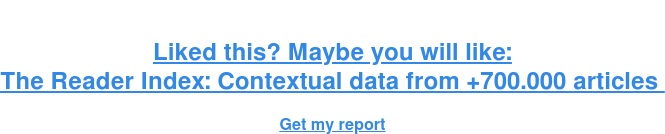 Liked this? Maybe you will like: The Reader Index: Contextual data from +700.000 articles Get my report