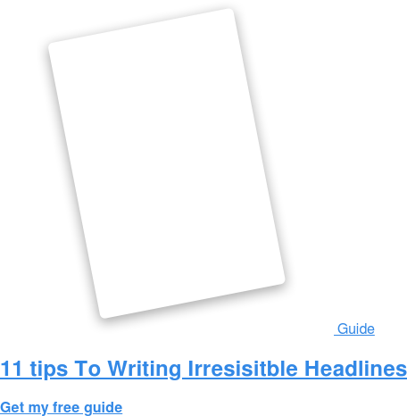 Guide  11 tips To Writing Irresisitble Headlines Get my free guide