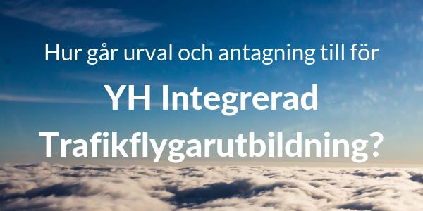 Hur går urval och antagning till for YH Trafikflygarutbildning.2