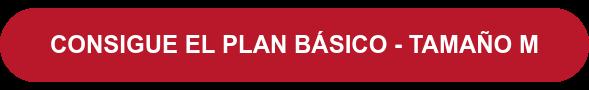 CONSIGUE EL PLAN BÁSICO - TAMAÑO M
