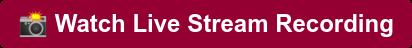 Watch Live Stream Recording