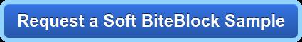 Request a Soft BiteBlock Sample