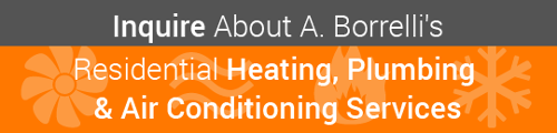 Inquire About A. Borrelli's  Residential Heating,  Plumbing & Air Conditioning Services