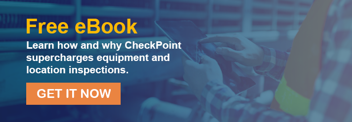 Learn how and why CheckPoint supercharges equipment and location inspections