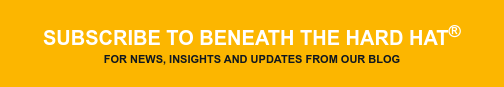 Subscribe to Beneath the Hard Hat For news, insights and updates from our blog