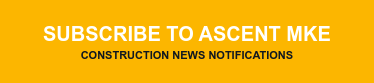 Subscribe to Ascent MKE construction news notifications