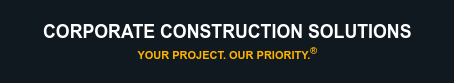Corporate Construction Solutions Your Industry. Our Expertise.