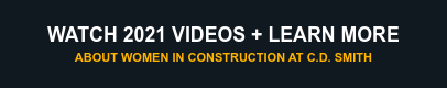 Watch 2021 Videos + Learn more About Women in Construction at C.D. Smith