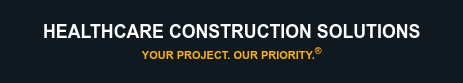 Healthcare Construction Solutions Your Industry. Our Expertise.