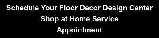 Schedule Your Floor Decor Design Center Shop at Home Service Appointment