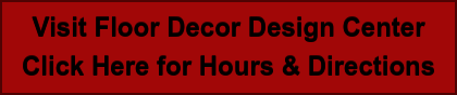 Visit Floor Decor Design Center Click Here for Hours & Directions