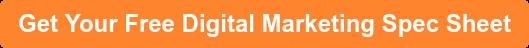Get Your Free Digital Marketing Spec Sheet