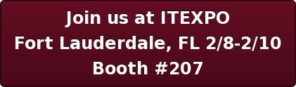 Join us at ITEXPO Fort Lauderdale, FL 2/8-2/10  Booth #207