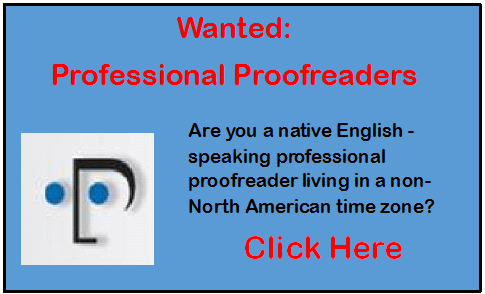 Professional Proofreaders Wanted - Are you a native English-speaking professional proofreader living in a non-North Ameirican time zone?  Click here.