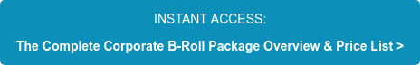 INSTANT ACCESS: The Complete Corporate B-Roll Package Overview & Price List >