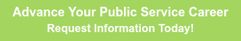 Advance Your Public Service Career Request Information Today!