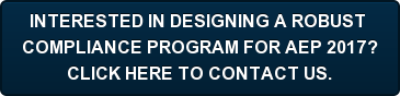INTERESTED IN DESIGNING A ROBUST  COMPLIANCE PROGRAM FOR AEP 2017? CLICK HERE TO CONTACT US.