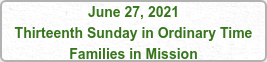 June 27, 2021 Thirteenth Sunday in Ordinary Time Families in Mission