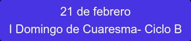 21 de febrero I Domingo de Cuaresma- Ciclo B