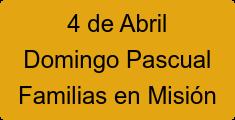 4 de Abril Domingo Pascual Familias en Misión