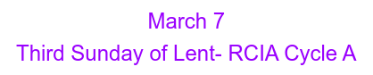 March 7 Third Sunday of Lent- RCIA Cycle A