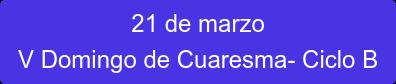 21 de marzo V Domingo de Cuaresma- Ciclo B