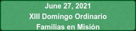 June 27, 2021 XIII Domingo Ordinario Familias en Misión