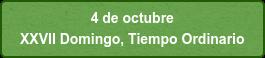 4 de octubre  XXVII Domingo, Tiempo Ordinario
