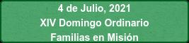 4 de Julio, 2021 XIV Domingo Ordinario Familias en Misión