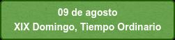 09 de agosto  XIX Domingo, Tiempo Ordinario