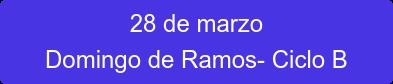 28 de marzo Domingo de Ramos- Ciclo B