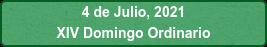 4 de Julio, 2021 XIV Domingo Ordinario
