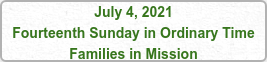 July 4, 2021 Fourteenth Sunday in Ordinary Time Families in Mission