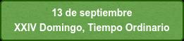 13 de septiembre  XXIV Domingo, Tiempo Ordinario