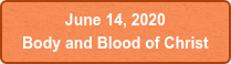 June 14, 2020  Body and Blood of Christ