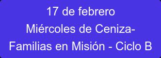 17 de febrero Miércoles de Ceniza-  Familias en Misión - Ciclo B