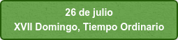 26 de julio  XVII Domingo, Tiempo Ordinario