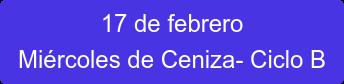 17 de febrero Miércoles de Ceniza- Ciclo B