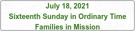 July 18, 2021 Sixteenth Sunday in Ordinary Time Families in Mission