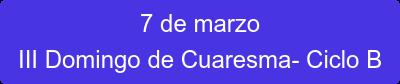 7 de marzo III Domingo de Cuaresma- Ciclo B