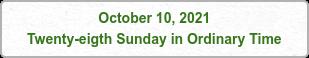 October 10, 2021 Twenty-eigth Sunday in Ordinary Time