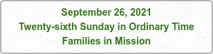 September 26, 2021 Twenty-sixth Sunday in Ordinary Time Families in Mission